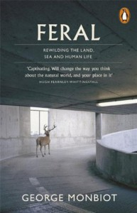 Feral: Rewilding the Land, the Sea, and Human Life - George Monbiot