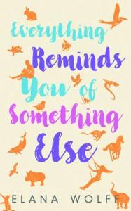Everything Reminds You of Something Else - Elana Wolff