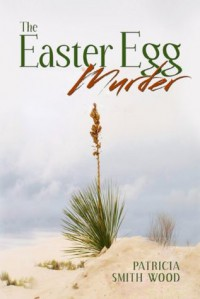 The Easter Egg Murder - Patricia Smith Wood