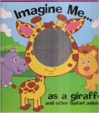Imagine Me As a Giraffe and Other Safari Animals - Louis Womble