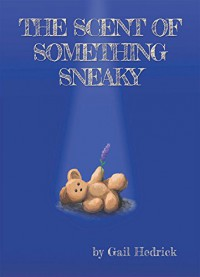 The Scent of Something Sneaky (An Emily Sanders Mystery) - Gail Hedrick