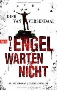 Die Engel warten nicht: Kriminalroman - Dirk van Versendaal