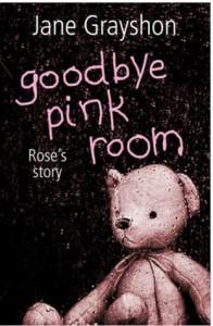 Goodbye Pink Room: Rose's Story - Jane Grayshon