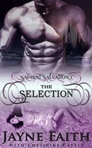 Sapient Salvation 1: The Selection (Sapient Salvation Series) - Jayne Faith, Christine Castle