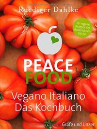 Peace Food - Vegano Italiano: Das Kochbuch (Einzeltitel) - Ruediger Dahlke