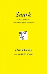 Snark: A Polemic in Seven Fits (It's Mean, It's Personal, and It's Ruining Our Conversation) - David Denby
