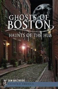 Ghosts of Boston: Haunts of the Hub (Haunted America) - Sam Baltrusis