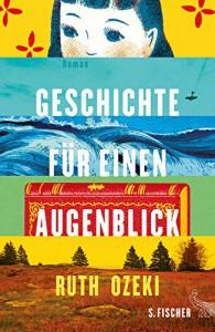 Geschichte für einen Augenblick: Roman - Ruth Ozeki, Tobias Schnettler