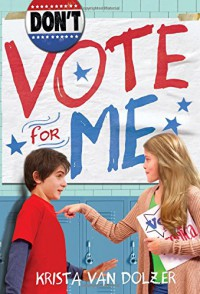 Don't Vote for Me - Krista Van Dolzer
