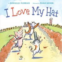 I Love My Hat - Douglas Florian, Paige Keiser