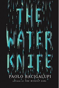 The Water Knife: A novel - Paolo Bacigalupi