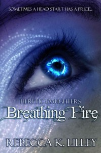 Breathing Fire (Heretic Daughters #1) - Rebecca K. Lilley