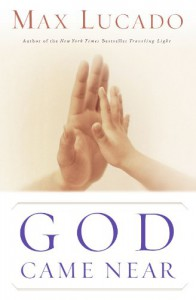 God Came Near - Max Lucado