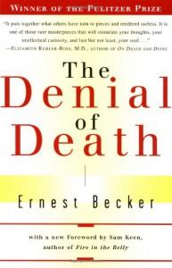 The Denial of Death - Ernest Becker, Sam Keen, Daniel Goleman