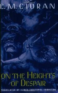 On the Heights of Despair - Emil Cioran, Ilinca Zarifopol-Johnston
