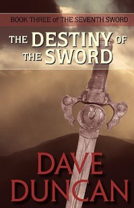 The Destiny of the Sword (the Seventh Sword Trilogy Book 3) - Dave Duncan