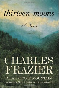 Thirteen Moons: A Novel - Charles Frazier