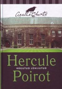 Hercule Poirot: kogutud lühijutud - Piret Orav, Johannes Aavik, Gea Mägi, Agatha Christie