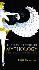 Mythology: Timeless Tales of Gods and Heroes - Edith Hamilton