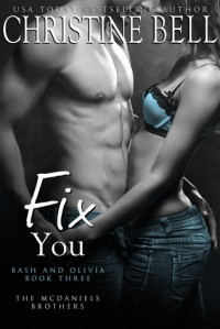 Fix You: Bash and Olivia - Book Three - Christine  Bell