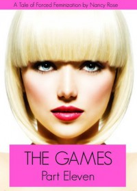 The Games (Part Eleven) - A Tale of Forced Feminization (The Manhood Games Series) - Nancy  Rose