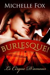 Burlesque! Le Cirque D'Amour - Michelle Fox