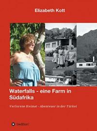 Waterfalls eine Farm in Südafrika: Verlorene Heimat - Abenteuer in der Türkei - Elizabeth Kott
