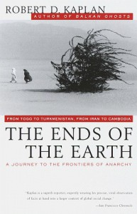 The Ends of the Earth: A Journey to the Frontiers of Anarchy - Robert D. Kaplan