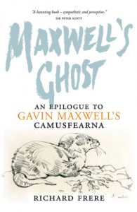 Maxwell's Ghost: An Epilogue To Gavin Maxwell's Camusfearna - Richard Frere