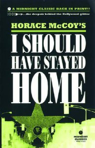 I Should Have Stayed Home - Horace McCoy