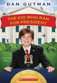 The Kid Who Ran for President - Dan Gutman