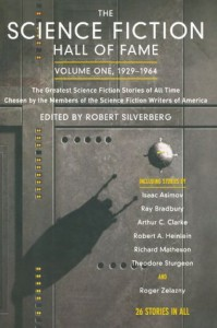 The Science Fiction Hall of Fame: Volume 1 - Robert A. Heinlein, Arthur C. Clarke, Isaac Asimov, Anthony Boucher, Roger Zelazny, Robert Silverberg, Damon Knight, Alfred Bester, Richard Matheson, Fritz Leiber, Daniel Keyes, Cordwainer Smith, Theodore Sturgeon, Lester del Rey, James Blish, Fredric Brown, A.E. van Vog