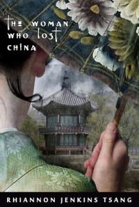 The Woman Who Lost China - Rhiannon Jenkins Tsang