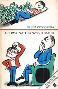 Głowa na tranzystorach - Hanna Ożogowska
