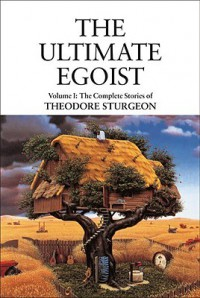 The Ultimate Egoist (Complete Stories of Theodore Sturgeon #1) - Theodore Sturgeon, Paul Williams