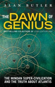 Dawn of Genius: Rediscovering Europe's First Super Civilization - The Minoans and Their World - Alan Butler