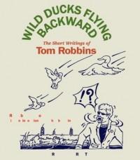 Wild Ducks Flying Backward - Tom Robbins, Debra Winger