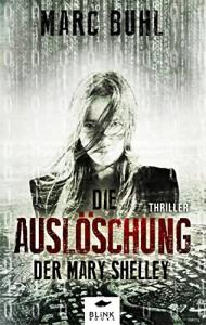 Die Auslöschung der Mary Shelley: Thriller - Marc Buhl, Monika Zec, Doris Poklekowski