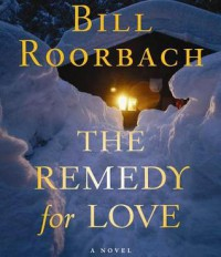 The Remedy for Love - Bill Roorbach