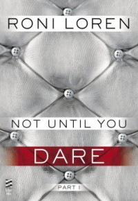 Not Until You Part I: Not Until You Dare - Roni Loren