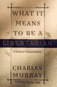 What It Means to Be a Libertarian: A Personal Interpretation - Charles Murray