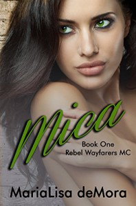 Mica (Rebel Wayfarers MC Book 1) - MariaLisa deMora, Kayla Robichaux, Hot Tree Editing