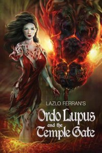 Ordo Lupus and the Temple Gate - Lazlo Ferran