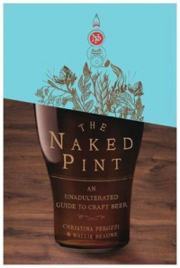 The Naked Pint: An Unadulterated Guide to Craft Beer - Christina Perozzi, Hallie Beaune