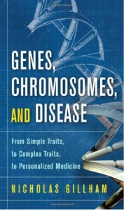 Genes, Chromosomes, and Disease: From Simple Traits, to Complex Traits, to Personalized Medicine (FT Press Science) - Nicholas Wright Gillham