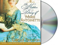 The Hidden Diary of Marie Antoinette - Carolly Erickson