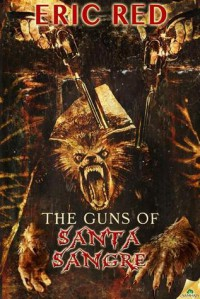 The Guns of Santa Sangre - Eric Red