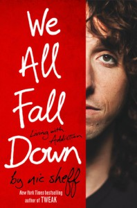 We All Fall Down: Living with Addiction - Nic Sheff