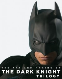 The Art and Making of the Dark Knight Trilogy - Jody Duncan Jesser, Janine Pourroy, Chip Kidd
