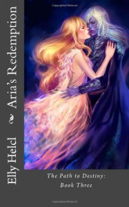 Aria's Redemption: The Path to Destiny : Book Three (Volume 3) - Elly Helcl
